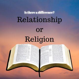 Episode 74- Relationship or Religion