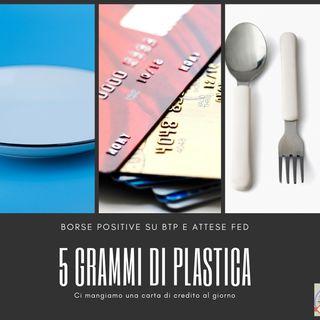 #181 La Borsa...in poche parole - 13/6/2019 - 5gr di plastica