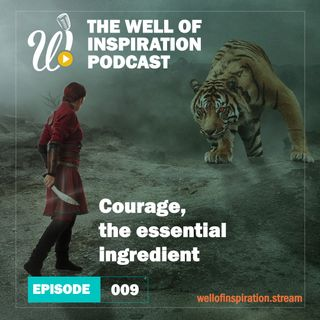 Episode 9: Courage, the essential ingredient