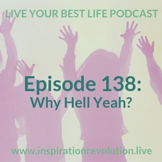 Ep 138 - Why Hell Yeah?