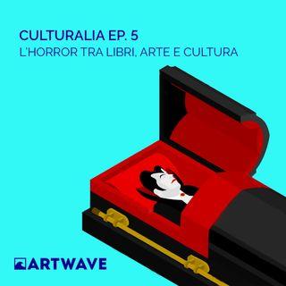 CULTURALIA EP.5 - L'HORROR TRA LIBRI, ARTE E CULTURA