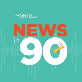PYMNTS News in 90