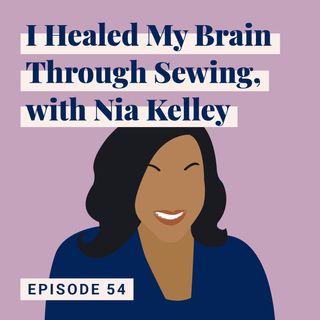 I Healed My Brain Through Sewing, with Nia Kelley