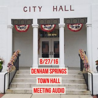 Raw Audio of Denham Springs Town Hall Meeting 8/27/16