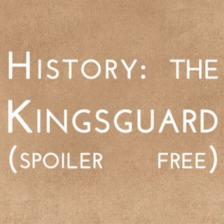 History: The Kingsguard (spoiler free)