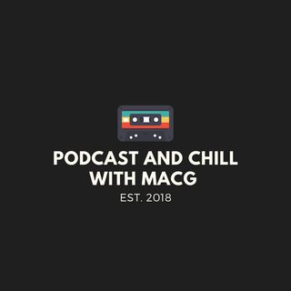 Podcast and Chill with MacG |Episode 24| feat itsYangaChief