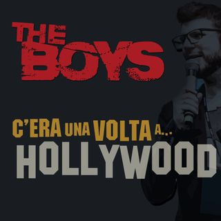#6 - I (The) Boys C'era(no) Una Volta A... Hollywood!