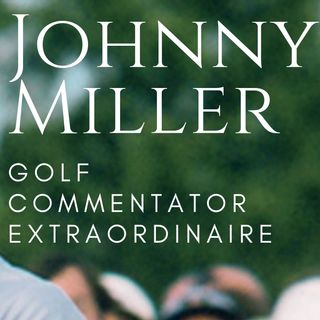 Johnny Miller Golf Commentator Extraordinaire