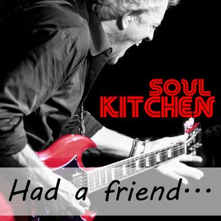 Soul Kitchen - Had a friend