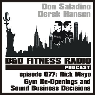 Episode 077 - Rick Mayo:  Gym Reopenings and Sound Business Decisions