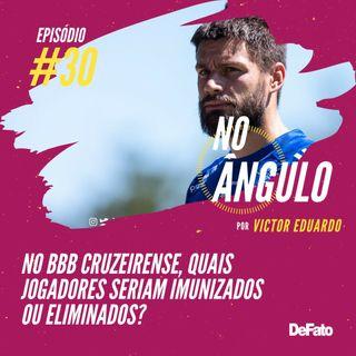 #30 - No BBB cruzeirense, quais jogadores seriam imunizados ou eliminados?