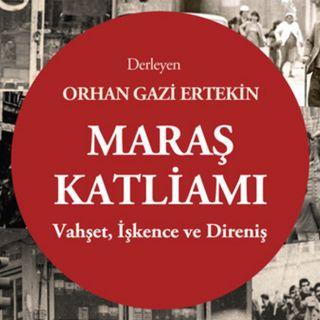 Orhangazi Ertekin anlatıyor: Maraş katliamının bilinmeyenleri