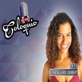 Episodio 75 Eyra Agüero Joubert