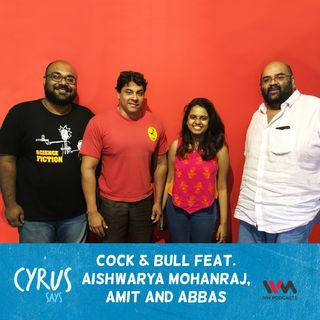 Ep. 356: Cock & Bull feat. Aishwarya Mohanraj, Amit and Abbas