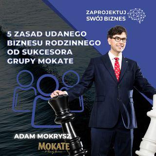 Adam Mokrysz w #ZaprojektujSwójBiznes-jak budować biznes rodzinny-Mokate