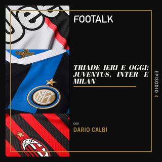Ep. 4 - Triade ieri e oggi: Inter con DARIO CALBI [3/3] by Footalk