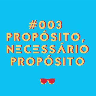 #003 - Propósito, necessário propósito