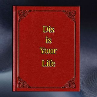 Dis Is Your Life