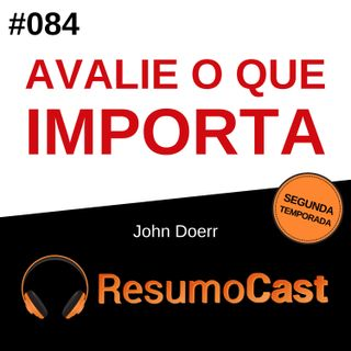 T2#084 Avalie o que importa | John Doerr