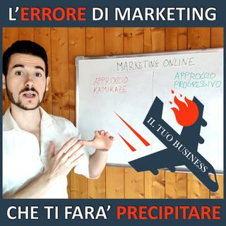 L' Errore di Marketing che farà Precipitare il tuo Business online 🛩