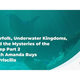Merfolk, Underwater Kingdoms, and the Mysteries of the Deep Part 2 with Amanda B