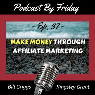 PBF37 How to Make Money with Your Podcast Through Affiliate Marketing with Bill Griggs and Kingsley Grant