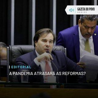 Editorial: A pandemia atrasará as reformas?