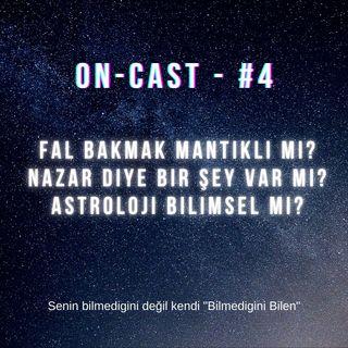 On-cast - #4 - Fal Bakmak Mantıklı Mı? Nazar Diye Bir Şey Var Mı? Astroloji Bilimsel Mi?
