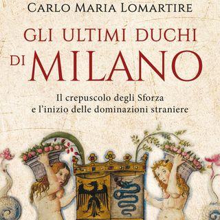 """Carlo Maria Lomartire """"Gli ultimi Duchi di Milano"""""""