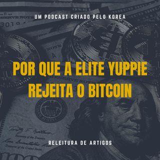 Releitura de Artigos - Por que a Elite Yuppie rejeita o Bitcoin