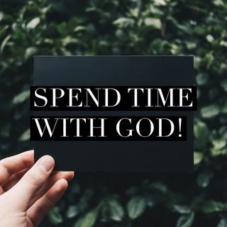 Episode 56- Spend time with God!