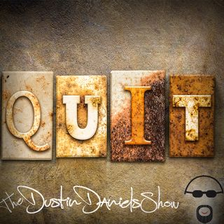 Show 127:  Choosing to Not Quit