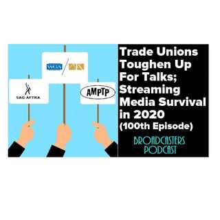 Trade Unions Toughen Up For Talks; Streaming Media Survival in 2020 (100th Episode) BP121319