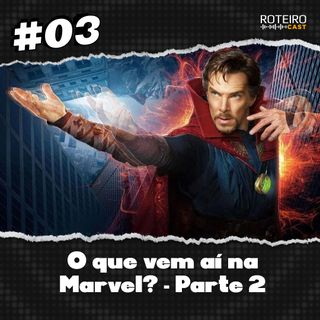 #03 - O que vem aí na Marvel - Parte 2