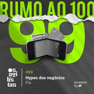 #99 Hypes dos negócios: PIX