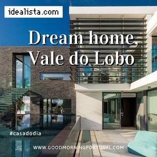 Good Morning Portugal! Casa do Dia: Dream Home, Vale do Lobo, Algarve