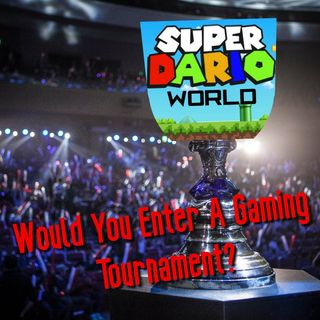 Would You Enter A Gaming Tournament?