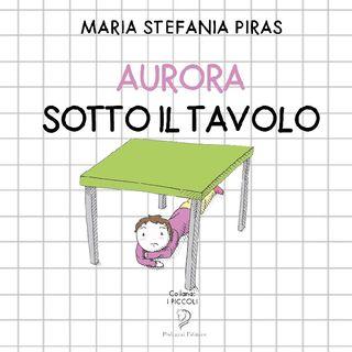 Favola- Aurora Sotto Il Tavolo. Di Stefania Maria Piras