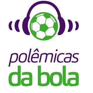 Fim Superliga e Brasileiros na Libertadores | Polêmicas da Bola #33