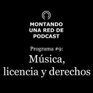 Música, licencias y derechos | Montando una Red de Podcast #9