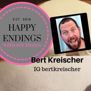Happy Endings with Joy Eileen: Bert Kreischer