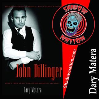 The life & times of the Legendary John Dillinger with Author Dary Matera