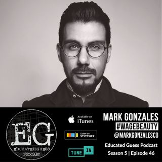 Ep.046: Mark Gonzales | Wage Beauty