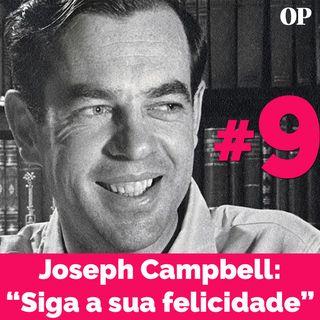 """#09 - Joseph Campbell: """"Follow your bliss"""" (""""Siga a sua felicidade"""")"""