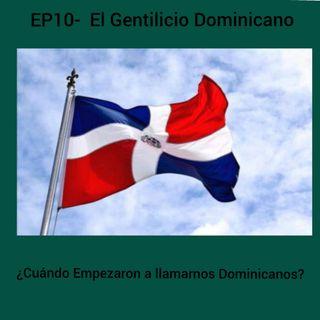 EP10-El Gentilicio Dominicano.  ¿Cuandó empezaron a llamarnos Dominicanos?