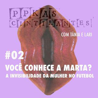 #2 | Você conhece a Marta? A invisibilidade da mulher no futebol
