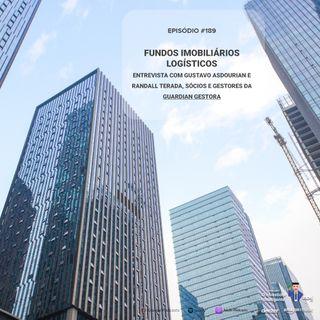 189 Fundos Imobiliários Logísticos - entrevista com Gustavo Asdourian e Randall Terada, sócios e gestores da  Guardian Gestora