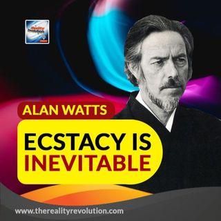 Alan Watts Ecstasy Is Inevitable
