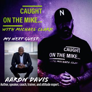 "Episode 12- ""Your Attitude, Your Choice"" with the AMAZING Aaron Davis"