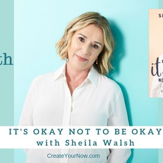 1363 My Strength Is My Story with Sheila Walsh, It's Okay Not To Be Okay